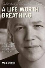 A Life Worth Breathing: A Yoga Master's Handbook of Strength, Grace, and Healing by Max Strom (Paperback, 2012)
