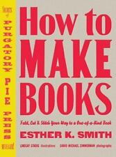 How to Make Books: Fold, Cut & Stitch Your Way to a One-Of-A-Kind Book (Hardback