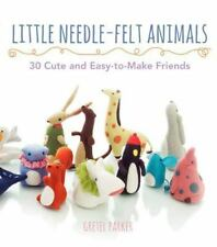 Little Needle-Felt Animals: 30 Cute And Easy-To-Make Friends: By Gretel Parker