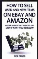 How to Sell Used and New Items on Ebay and Amazon : Insider Secrets Top Onlin...