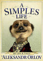 """AS NEW"" Orlov, Aleksandr, A Simples Life: The Life and Times of Aleksandr Orlov"
