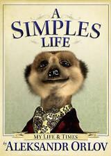A Simples Life: The Life and Times of Aleksandr Orlov, Orlov, Aleksandr, Excelle