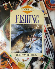 FOCUS ON FISHING HARDBACK BOOK BY TONY WHIELDON ADVICE FIND CATCH HANDLE FISH