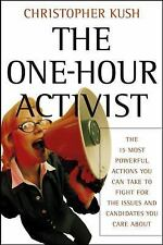 The One-Hour Activist: The 15 Most Powerful Actions You Can Take to Fight for th