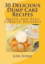30 Delicious Dump Cake Recipes by Lori Burke (2012, Paperback)