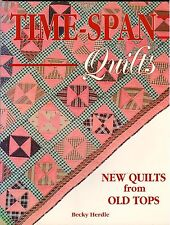 Time-Span Quilts : New Quilts from Old Quilts by Becky Herdle (1995, Paperback)