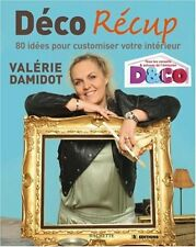 Beau Livre -  Déco Récup 80 idées pour customiser votre intérieur Valérie Damido