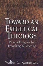 Toward an Exegetical Theology: Biblical Exegesis for Preaching and Teaching, Wal