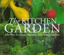 The Kitchen Garden: Fresh Ideas for Luscious Vegetables, Herbs, Flowers, and Fr