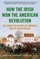 How the Irish Won the American Revolution: The Forgotten Heroes of America's War
