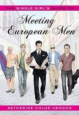 The Single Girl's Guide to Meeting European Men by Katherine Chloé Cahoon