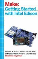 Getting Started with Intel Edison: Sensors, Actuators, Bluetooth, and Wi-Fi on t