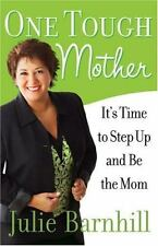 One Tough Mother : It's Time to Step up and Be the Mom by Julie Ann Barnhill (20