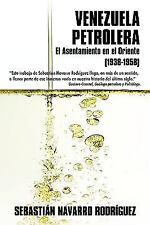 Venezuela Petrolera : El Asentamiento en el Oriente (1938-1958) by SebastiáN...