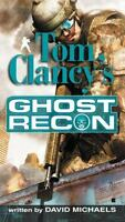 Ghost Recon: Ghost Recon 1 by Grant Blackwood, David Michaels and Tom Clancy...