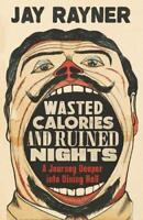 Wasted Calories and Ruined Nights: A Journey Dee, Rayner, Jay, New