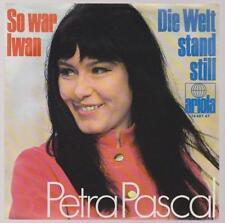 "7"" Petra Pascal So war Iwan / Die Welt stand still 70`s Ariola"