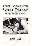 Love Poems For Sweet Dreams: Love, sweet love . . .