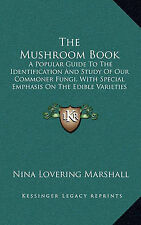 The Mushroom Book: A Popular Guide To The Identification And Study Of Our Common