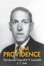 I Am Providence: The Life And Times Of H. P. Lovecraft, Volume 2: By S. T. Joshi