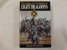 ALLAN MALLINSON LIGHT DRAGOONS THE ORIGINS OF A NEW REGIMENT 1ST EDITION HB + DC