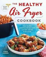 NEW The Healthy Air Fryer Cookbook By Linda Johnson Larsen Paperback
