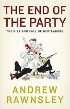 The End of the Party: The Rise and Fall of New Labour, Rawnsley, Andrew, New Boo