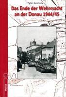 Das Ende der Wehrmacht an der Donau 1944/45 (Peter Gosztony)