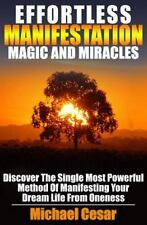 Manifestation, Oneness, Miracles, Magic: Effortless Manifestation, Magic, and...