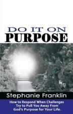 Do It on Purpose : How to Respond When Challenges Try to Pull You Away from...