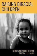 Raising Biracial Children by Kerry Ann Rockquemore and Tracey A. Laszloffy...