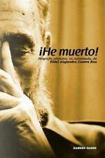 !He Muerto! : Biografia Postuma, No Autorizada de Fidel Alejandro Castro Ruz...