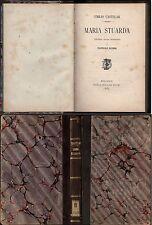 MARIA STUARDA E.CASTELAR-VERSIONE DALLO SPAGNOLO DI D. RUBBI-1884 1° EDIZIONE