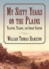 My Sixty Years on the Plains Trapping, Trading, & Indian Fighting~Mountain Man