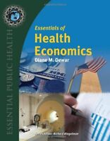 Essentials of Health Economics by Diane M. Dewar