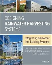 Designing Rainwater Harvesting Systems: Integrating Rainwater into Building Syst