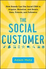 The Social Customer : How Brands Can Use Social CRM to Acquire, Monetize, and Re