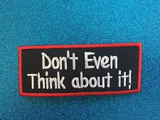DONT EVEN THINK ABOUT IT Smart saying Quote Stitched Iron ON Patch Patches
