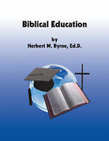 NEW Biblical Education: A Bible Study Guide by Ed.D Herbert W. Byrne