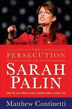 The Persecution of Sarah Palin: How the Elite Media Tried to Bring Down a Rising