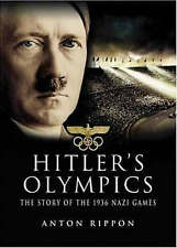 Hitler's Olympics: The Story of the 1936 Nazi Games by Anton Rippon (Hardback, 2006)