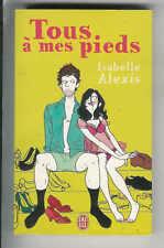 """Isabelle Alexis : Tous à mes pieds """" Editions J'ai Lu """""""