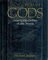 Encyclopedia of Gods: Over 2,500 Deities of the World by Jordan, Michael