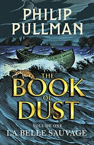 La Belle Sauvage: The Book of Dust Volume One (Book of Dus... by Pullman, Philip