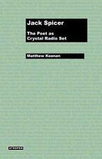 Jack Spicer: The Poet As Crystal Radio Set: By Matthew Keenan