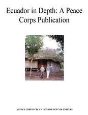 Ecuador in Depth: a Peace Corps Publication by Peace Peace Corps (2014,...