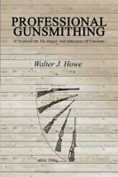Professional Gunsmithing: A Textbook on the Repair and Alteration of Firearms (P