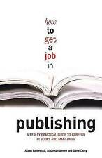 How to Get a Job in Publishing: A Really Practical Guide to Careers in Books and