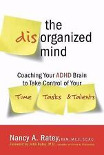 The Disorganized Mind: Coaching Your ADHD Brain to Take Control of Your Time, T