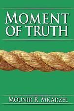 Moment of Truth by Mounir R. Mkarzel (2007, Paperback)